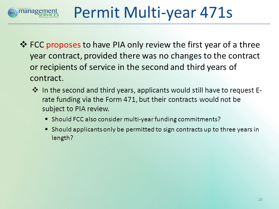 Permit Multi-year 471s  FCC proposes to have PIA only review the first year of a three year contract, provided there was no changes to the contract or recipients of service in the second and third years of contract.