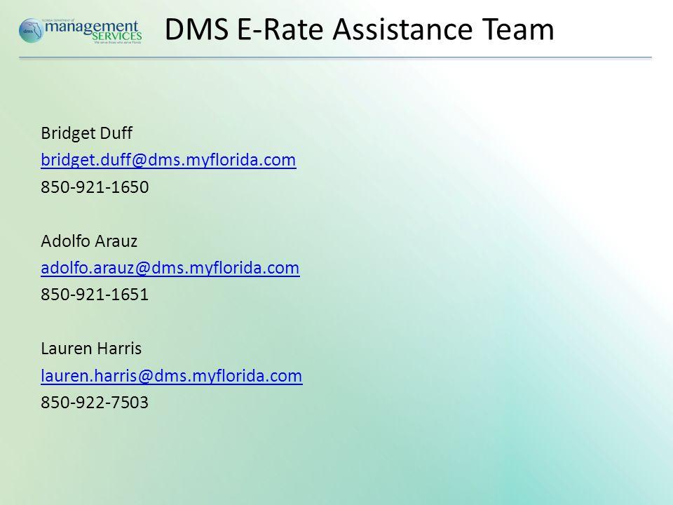 DMS E-Rate Assistance Team Bridget Duff bridget.duff@dms.myflorida.com 850-921-1650 Adolfo Arauz adolfo.arauz@dms.myflorida.com 850-921-1651 Lauren Harris lauren.harris@dms.myflorida.com 850-922-7503