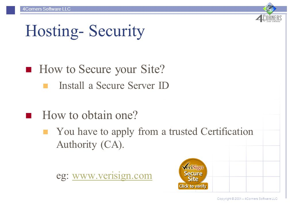 4Corners Software LLC Copyright © 2001 – 4Corners Software LLC Hosting- Security How to Secure your Site.
