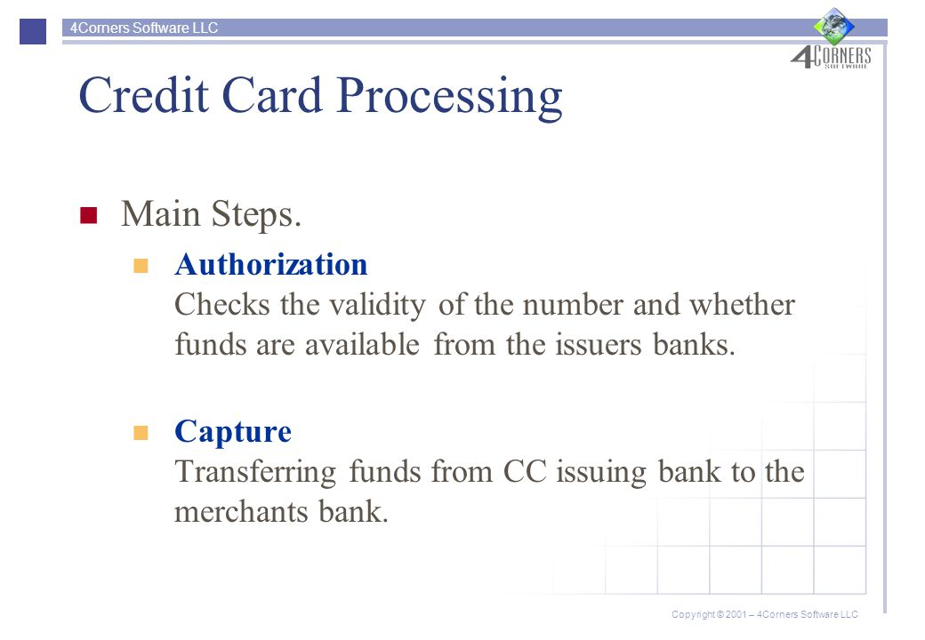 4Corners Software LLC Copyright © 2001 – 4Corners Software LLC Credit Card Processing Main Steps.