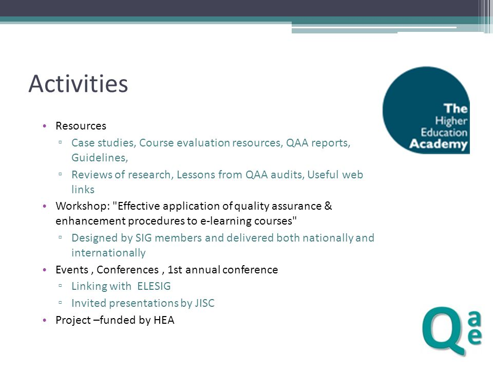Activities Resources ▫ Case studies, Course evaluation resources, QAA reports, Guidelines, ▫ Reviews of research, Lessons from QAA audits, Useful web