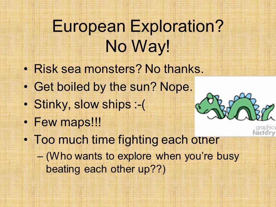 European Exploration.No Way. Risk sea monsters. No thanks.