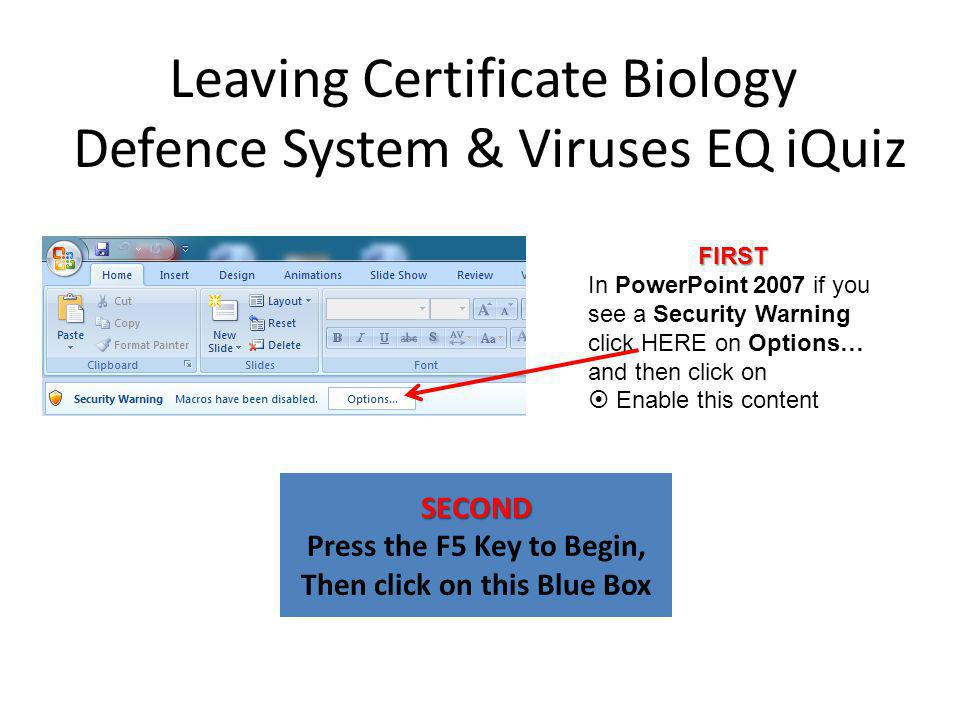 Leaving Certificate Biology Defence System & Viruses EQ iQuiz SECOND Press the F5 Key to Begin, Then click on this Blue Box FIRST In PowerPoint 2007 i