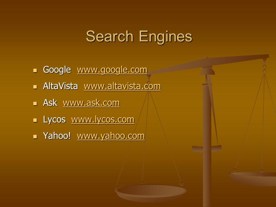 Search Engines Google www.google.com Google www.google.comwww.google.com AltaVista www.altavista.com AltaVista www.altavista.comwww.altavista.com Ask www.ask.com Ask www.ask.comwww.ask.com Lycos www.lycos.com Lycos www.lycos.comwww.lycos.com Yahoo.