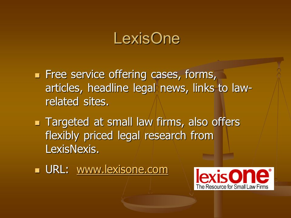 LexisOne Free service offering cases, forms, articles, headline legal news, links to law- related sites.
