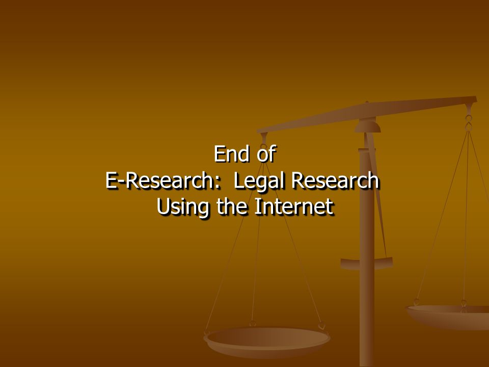 End of E-Research: Legal Research Using the Internet End of E-Research: Legal Research Using the Internet
