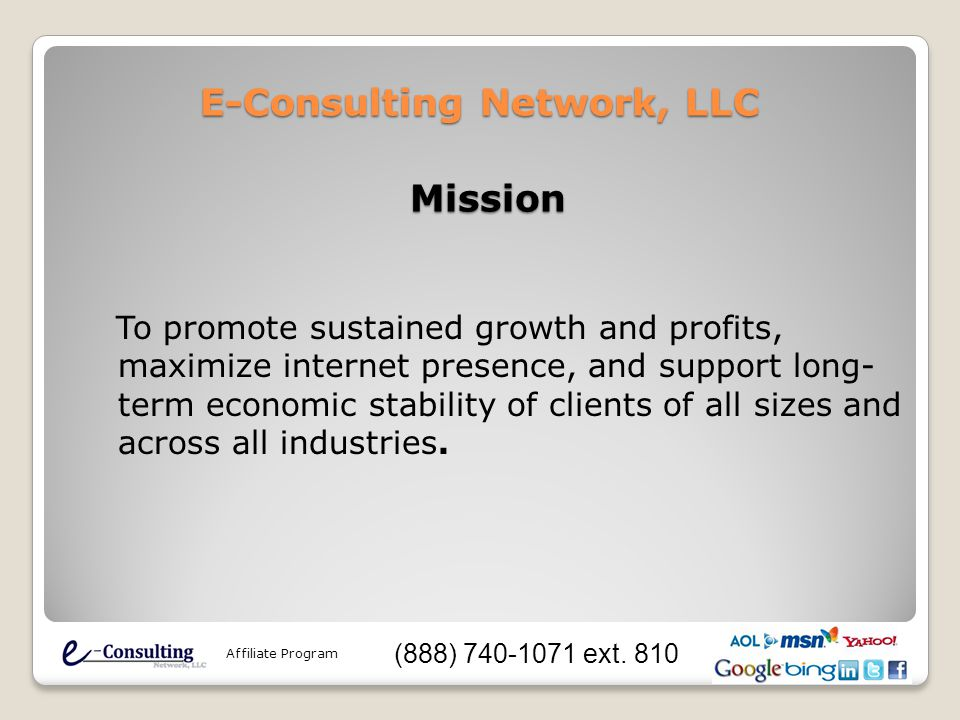 E-Consulting Network, LLC To promote sustained growth and profits, maximize internet presence, and support long- term economic stability of clients of all sizes and across all industries.