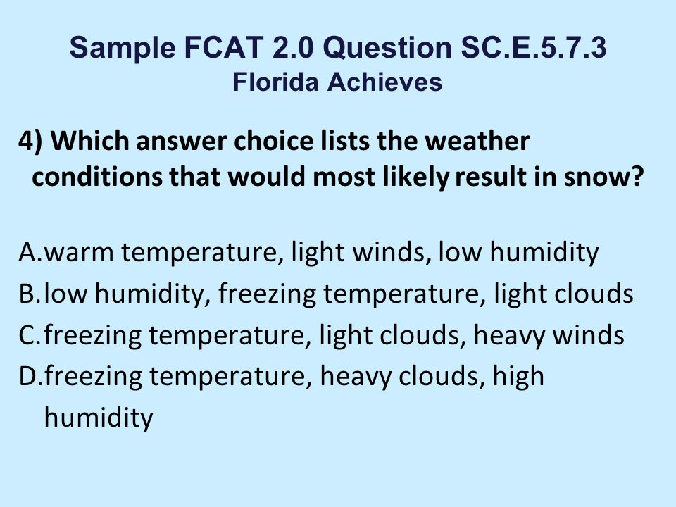 Sample FCAT 2.0 Question SC.E.5.7.3 Florida Achieves 3) Which answer choice correctly lists environments from most dry to least dry? A. desert, tundra