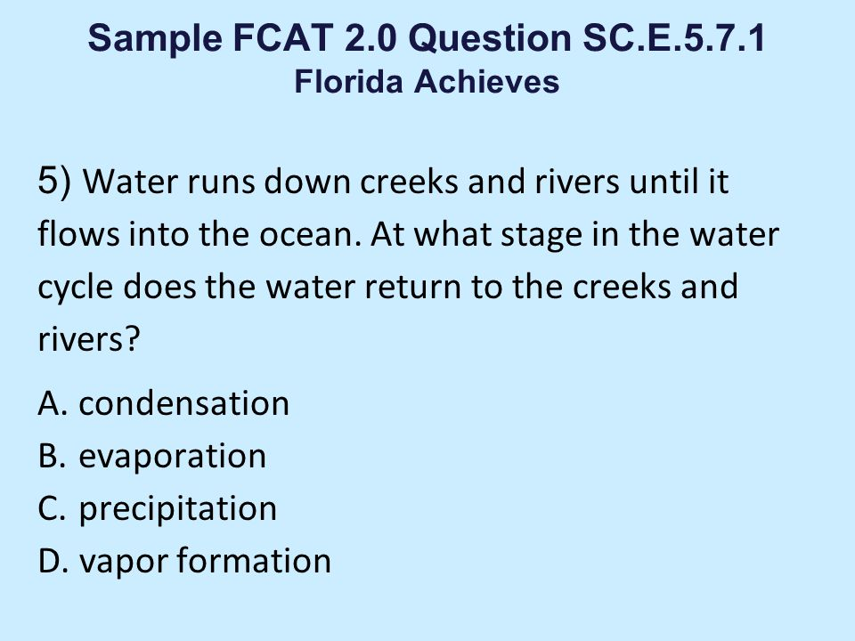 Sample FCAT 2.0 Question SC.E.5.7.3 Florida Achieves 4) Which answer choice lists the weather conditions that would most likely result in snow? A.warm