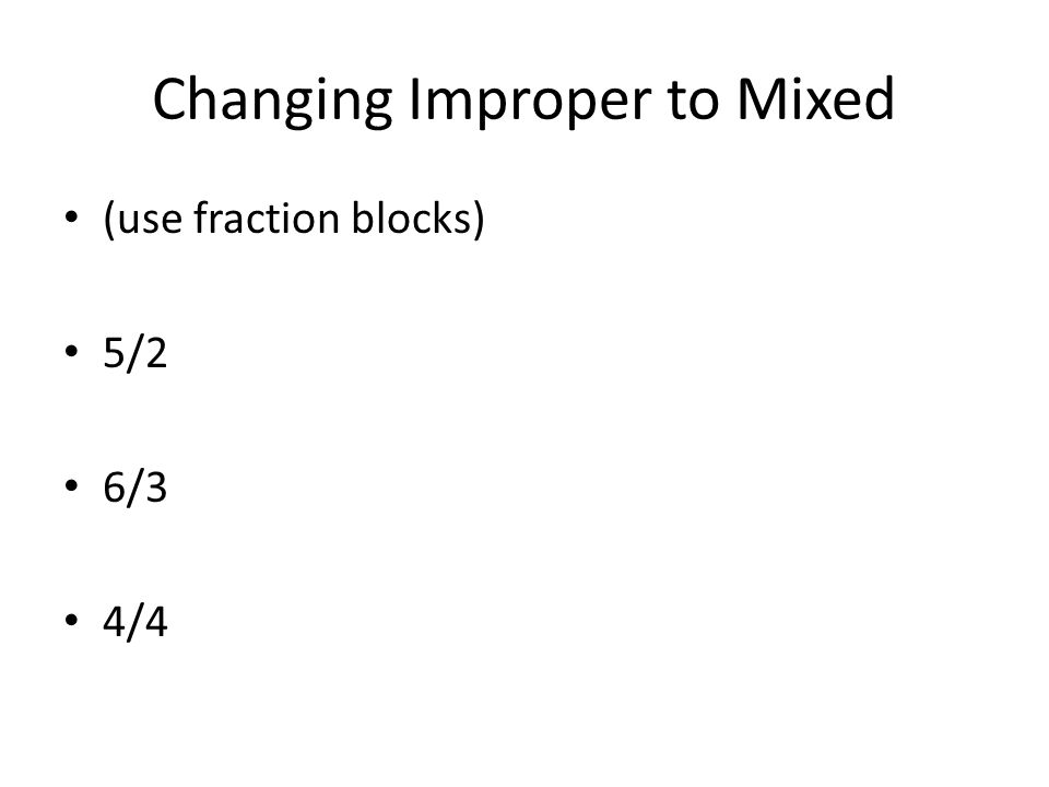 Changing Improper to Mixed (use fraction blocks) 5/2 6/3 4/4