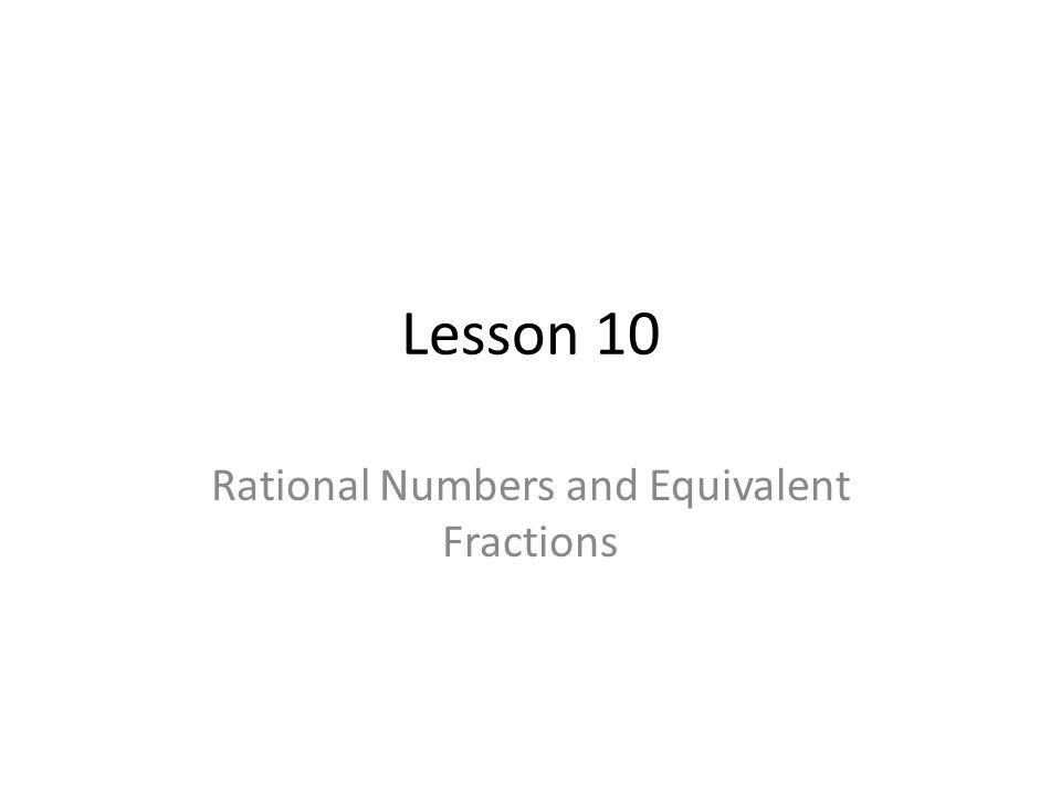 Lesson 10 Rational Numbers and Equivalent Fractions