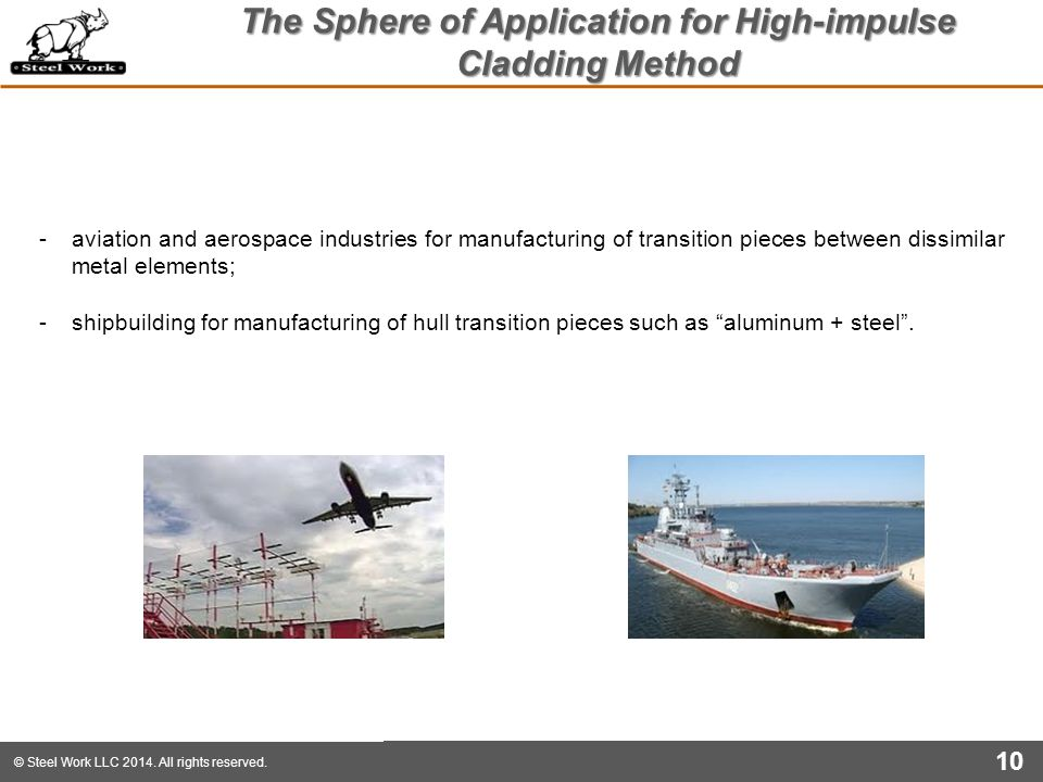 © Steel Work LLC 2014. All rights reserved. The Sphere of Application for High-impulse Cladding Method 10 -aviation and aerospace industries for manuf