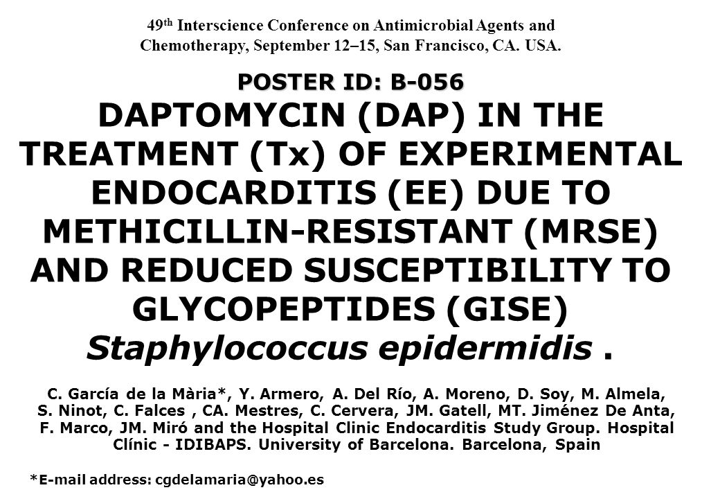 POSTER ID: B-056 POSTER ID: B-056 DAPTOMYCIN (DAP) IN THE TREATMENT (Tx) OF EXPERIMENTAL ENDOCARDITIS (EE) DUE TO METHICILLIN-RESISTANT (MRSE) AND REDUCED SUSCEPTIBILITY TO GLYCOPEPTIDES (GISE) Staphylococcus epidermidis.