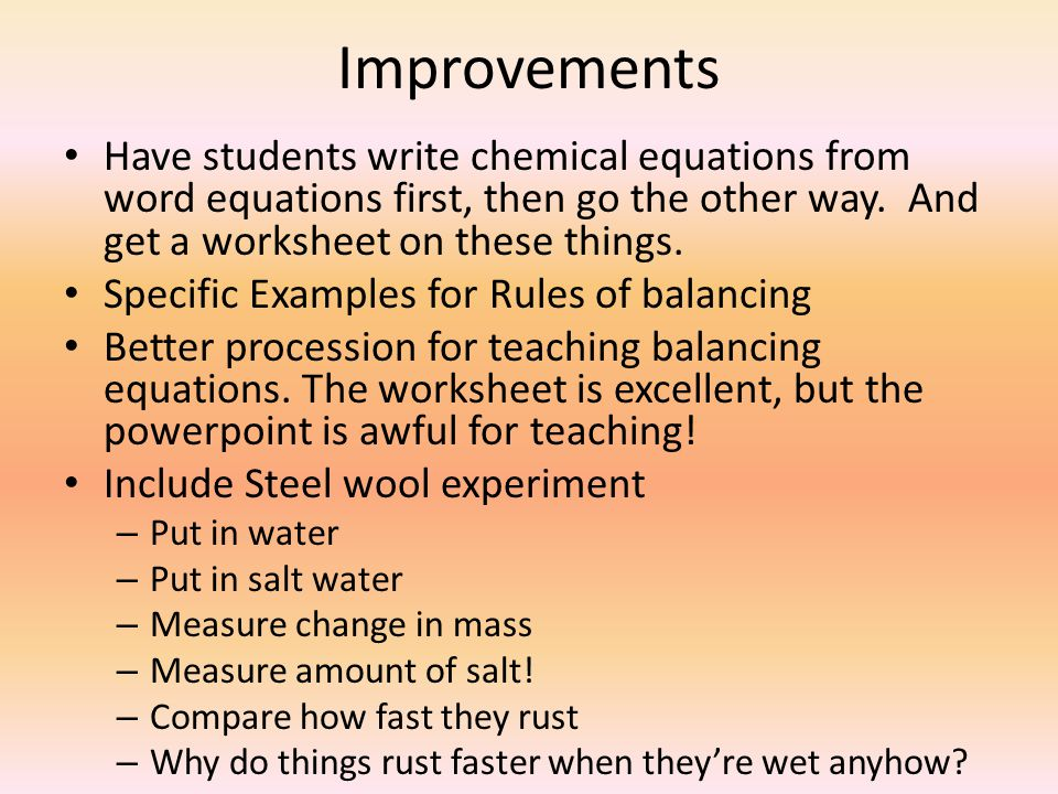 Improvements Have students write chemical equations from word equations first, then go the other way. And get a worksheet on these things. Specific Ex