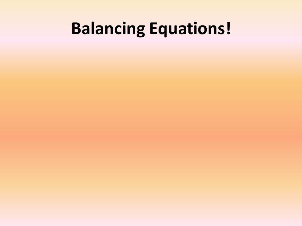 Balancing Equations!
