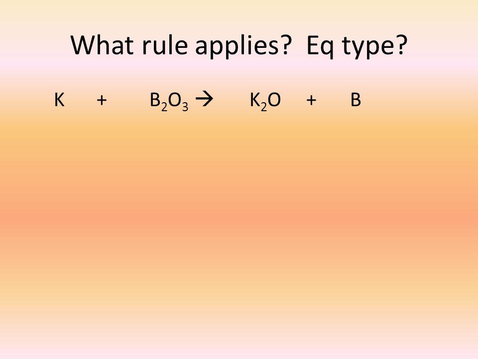 What rule applies Eq type K + B 2 O 3  K 2 O + B