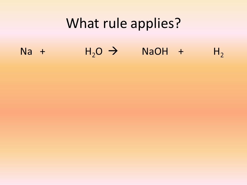 What rule applies Na + H 2 O  NaOH + H 2