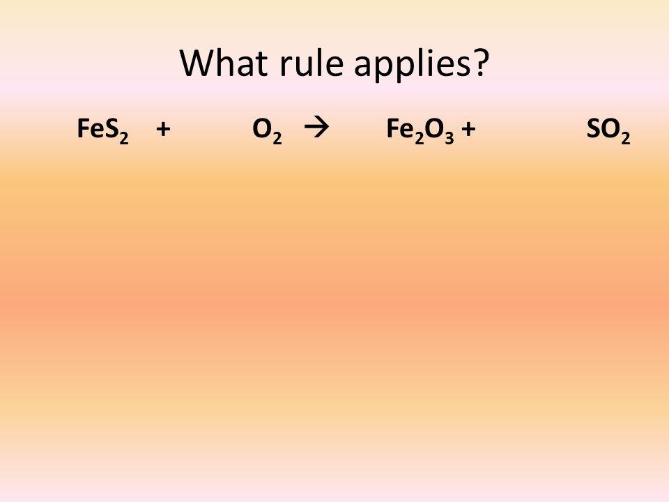 What rule applies FeS 2 + O 2  Fe 2 O 3 + SO 2