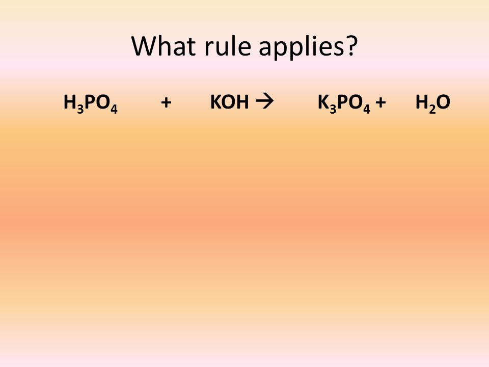 What rule applies H 3 PO 4 + KOH  K 3 PO 4 + H 2 O