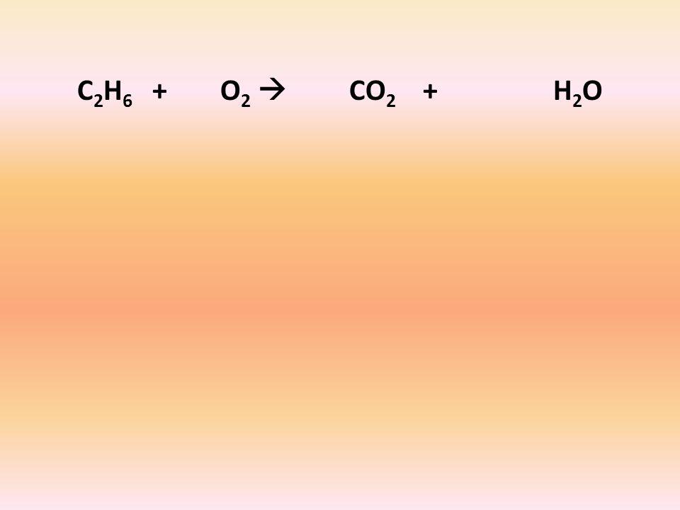 C 2 H 6 + O 2  CO 2 + H 2 O