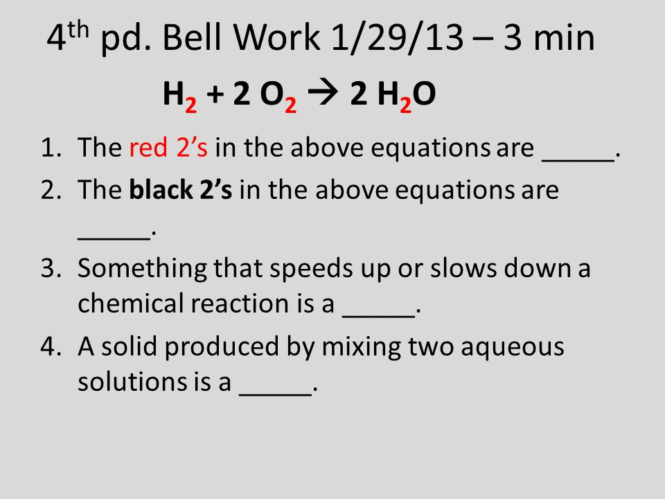 4 th pd. Bell Work 1/29/13 – 3 min 1.The red 2's in the above equations are _____. 2.The black 2's in the above equations are _____. 3.Something that