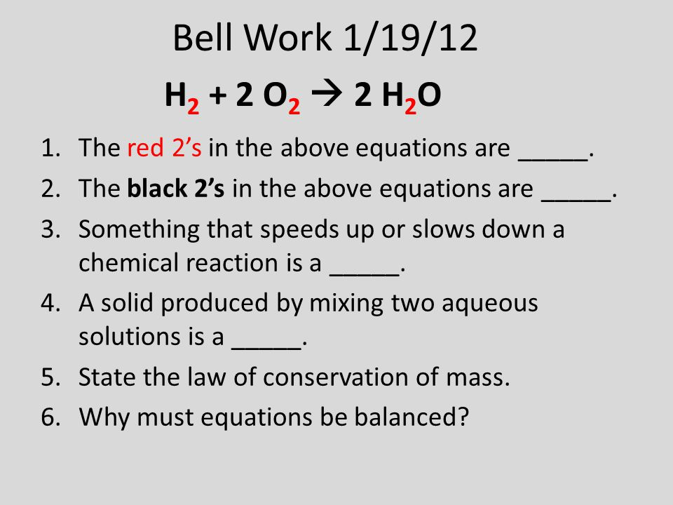 Bell Work 1/19/12 1.The red 2's in the above equations are _____. 2.The black 2's in the above equations are _____. 3.Something that speeds up or slow