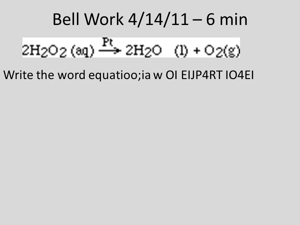 Bell Work 4/14/11 – 6 min Write the word equatioo;ia w OI EIJP4RT IO4EI