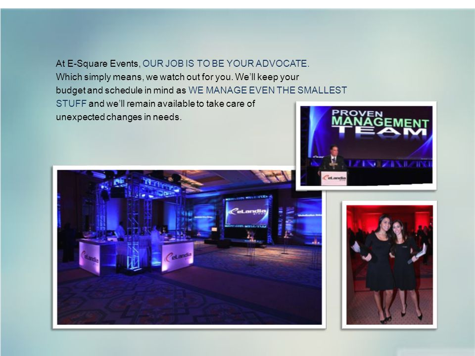 At E-Square Events, OUR JOB IS TO BE YOUR ADVOCATE.