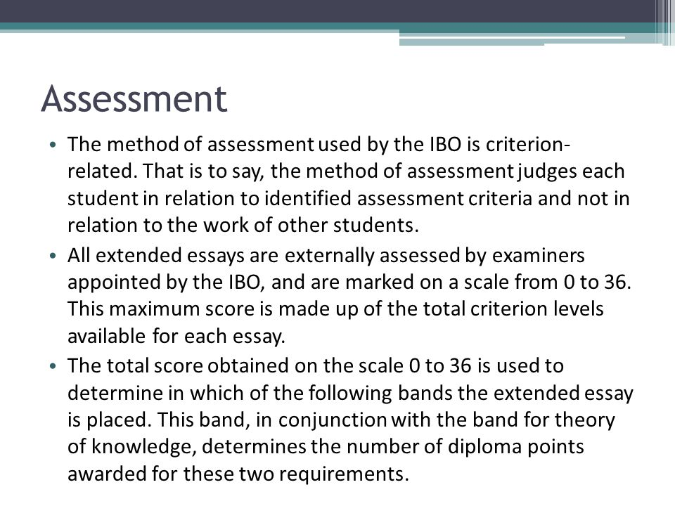 Assessment The method of assessment used by the IBO is criterion- related. That is to say, the method of assessment judges each student in relation to