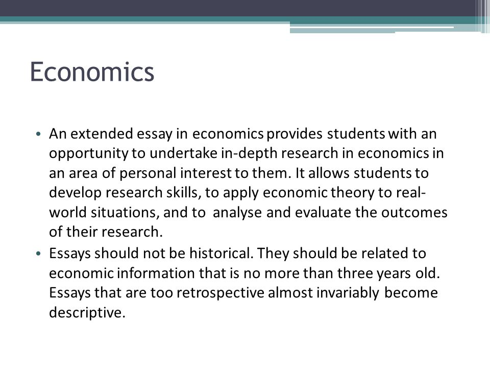 Economics An extended essay in economics provides students with an opportunity to undertake in-depth research in economics in an area of personal inte