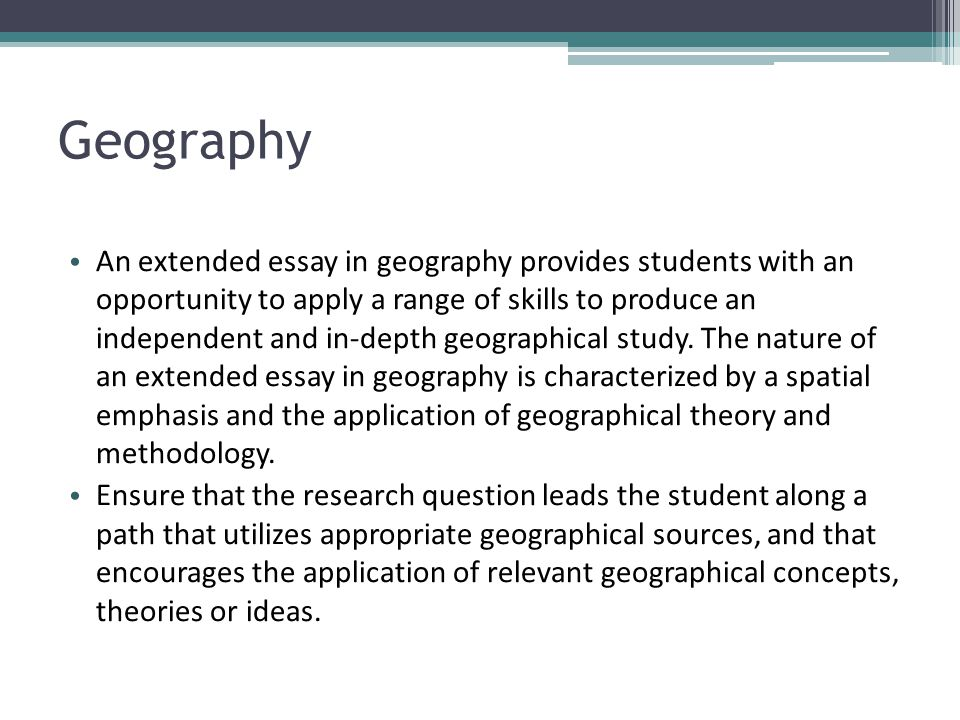 Geography An extended essay in geography provides students with an opportunity to apply a range of skills to produce an independent and in-depth geogr