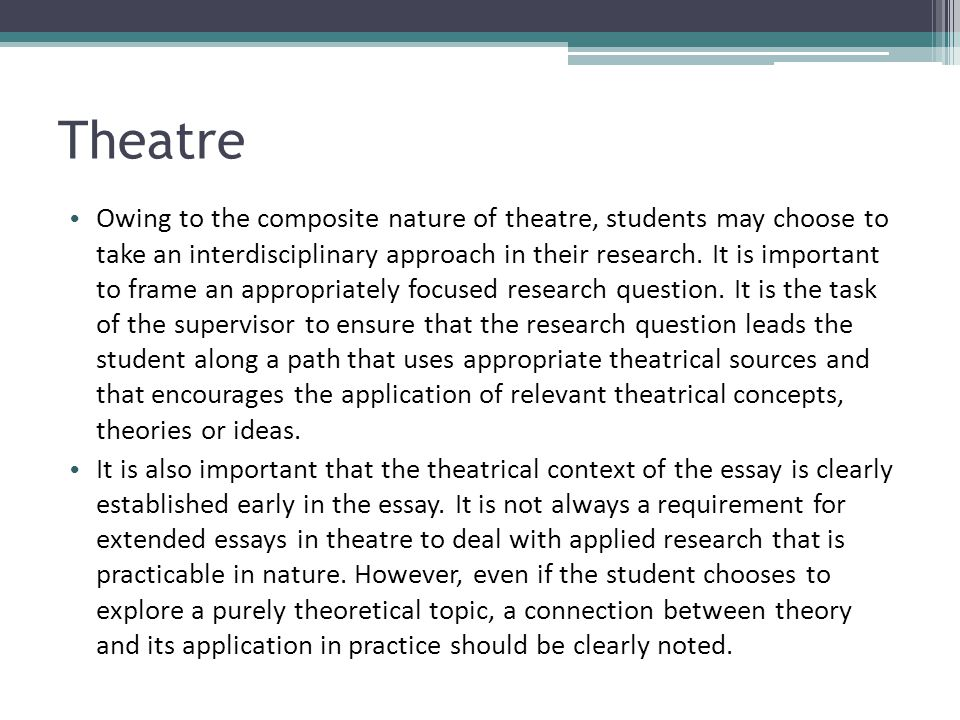 Theatre Owing to the composite nature of theatre, students may choose to take an interdisciplinary approach in their research. It is important to fram