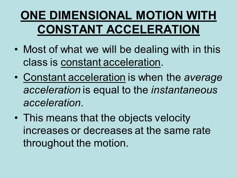 Most of what we will be dealing with in this class is constant acceleration.