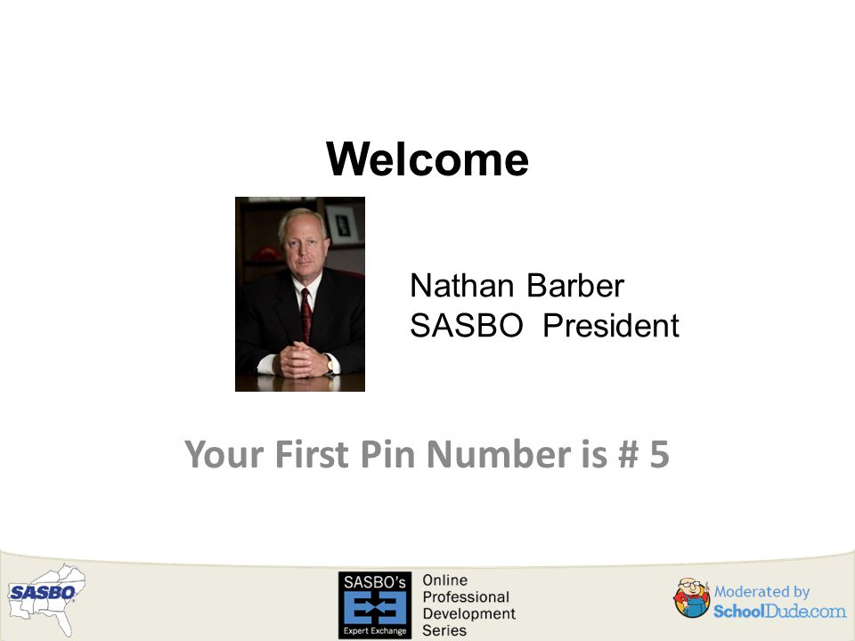 Welcome Your First Pin Number is # 5 Nathan Barber SASBO President