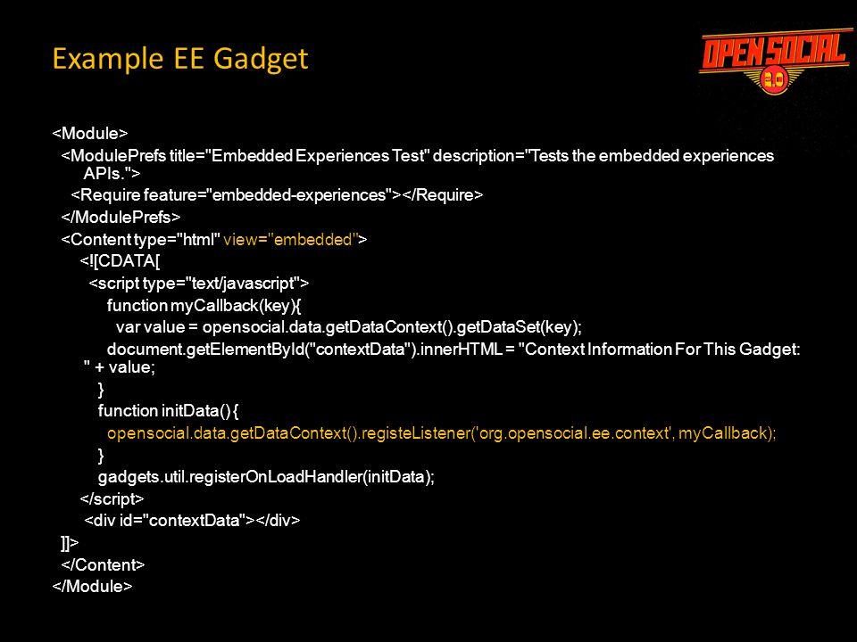 Example EE Gadget <![CDATA[ function myCallback(key){ var value = opensocial.data.getDataContext().getDataSet(key); document.getElementById(