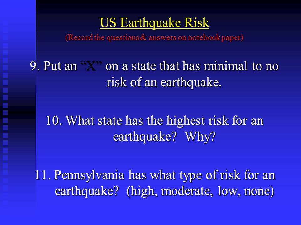 "US Earthquake Risk (Record the questions & answers on notebook paper) 9. Put an ""X"" on a state that has minimal to no risk of an earthquake. 10. What"