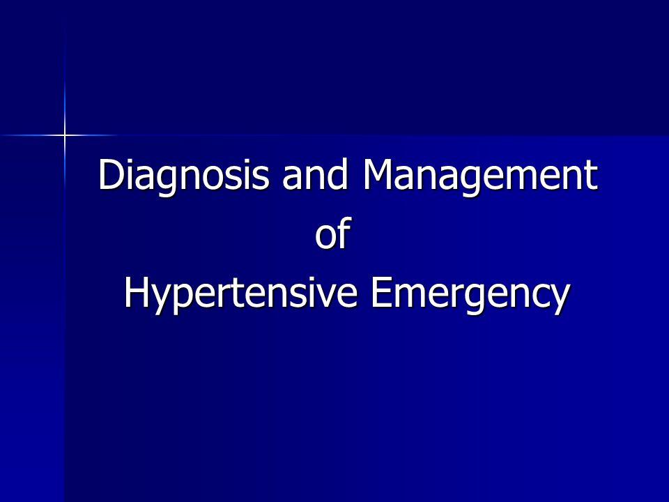 Diagnosis and Management Diagnosis and Management of of Hypertensive Emergency Hypertensive Emergency