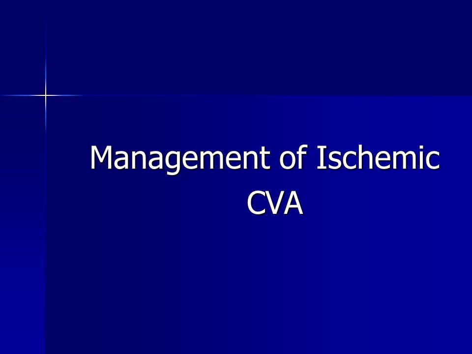 Management of Ischemic Management of Ischemic CVA CVA