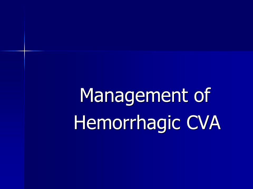 Management of Management of Hemorrhagic CVA Hemorrhagic CVA