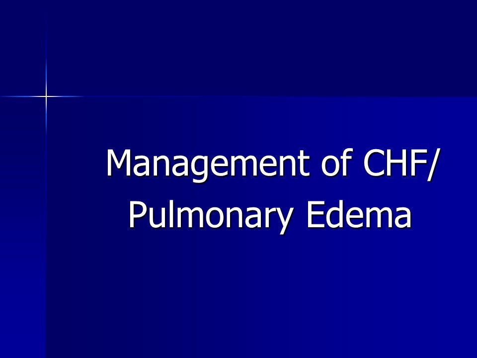Management of CHF/ Management of CHF/ Pulmonary Edema Pulmonary Edema