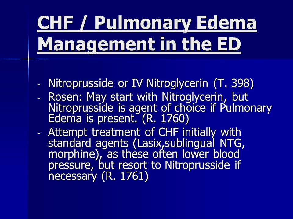 CHF / Pulmonary Edema Management in the ED - Nitroprusside or IV Nitroglycerin (T. 398) - Rosen: May start with Nitroglycerin, but Nitroprusside is ag
