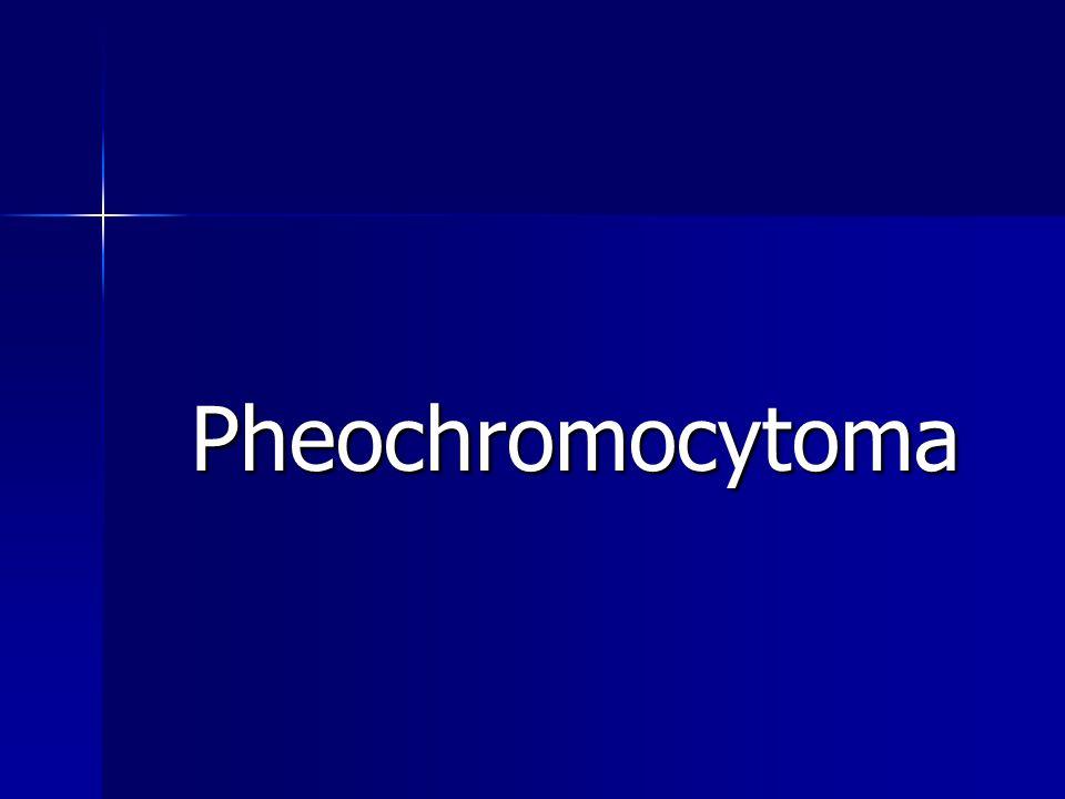 Pheochromocytoma Pheochromocytoma