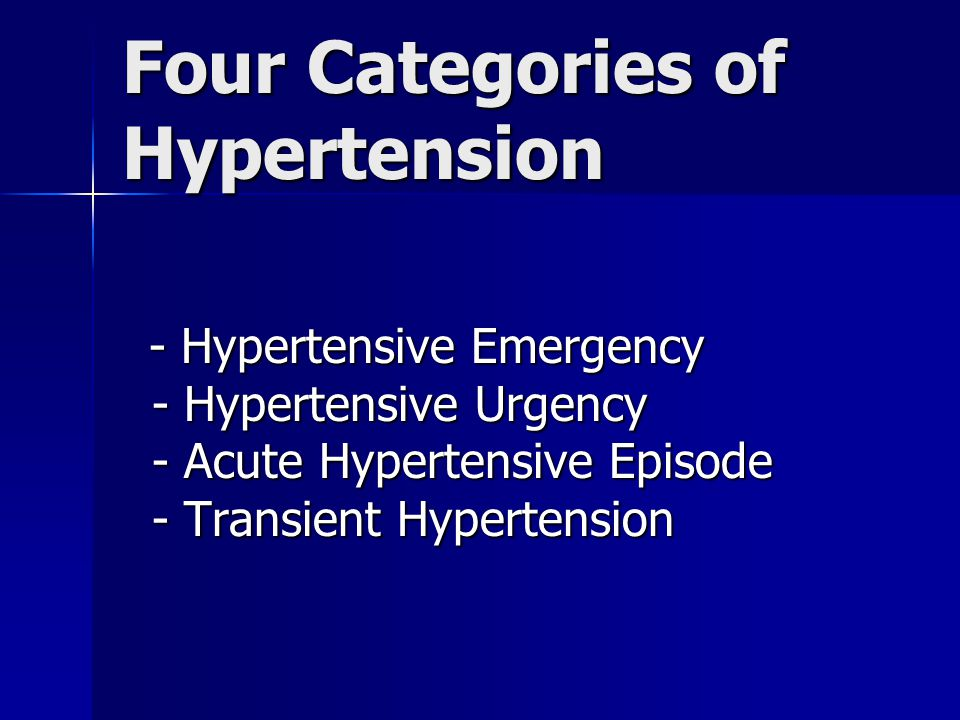 Four Categories of Hypertension - Hypertensive Emergency - Hypertensive Emergency - Hypertensive Urgency - Hypertensive Urgency - Acute Hypertensive Episode - Acute Hypertensive Episode - Transient Hypertension - Transient Hypertension