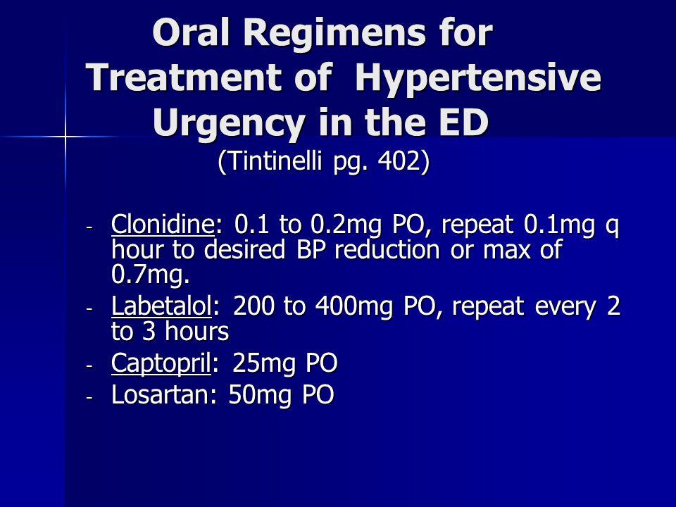 Oral Regimens for Treatment of Hypertensive Urgency in the ED Oral Regimens for Treatment of Hypertensive Urgency in the ED (Tintinelli pg. 402) (Tint