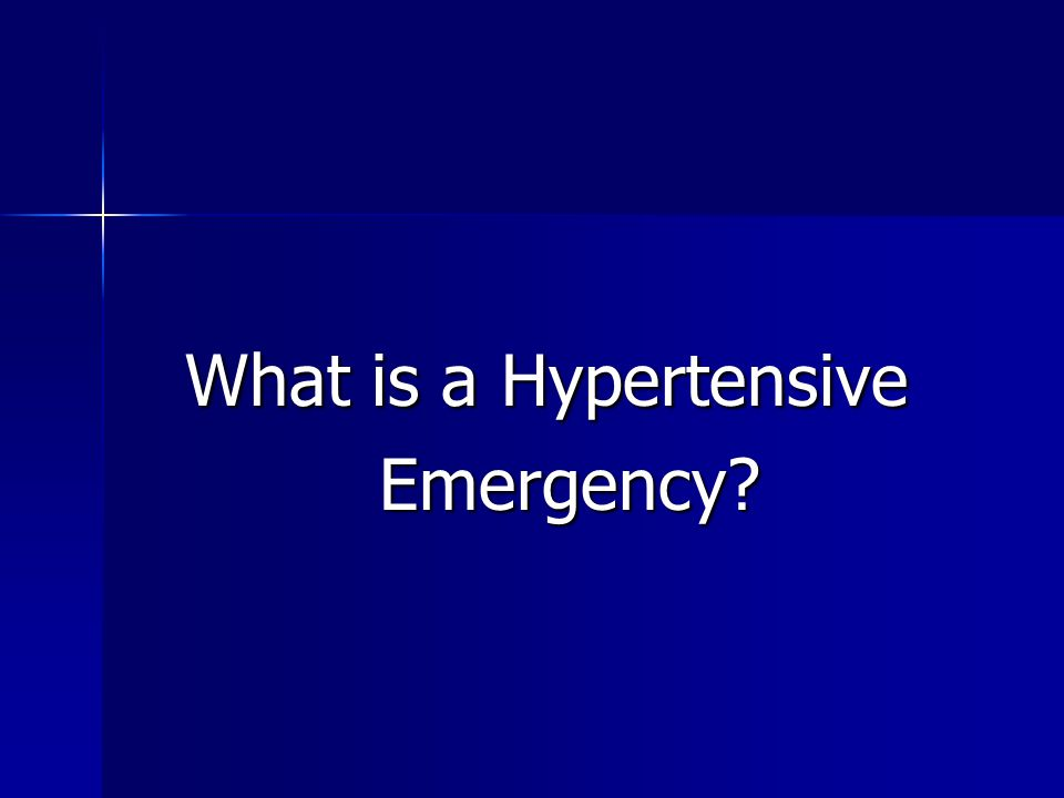 What is a Hypertensive What is a Hypertensive Emergency? Emergency?