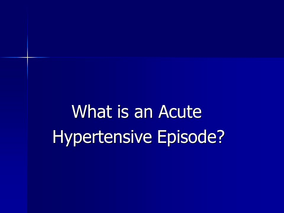 What is an Acute What is an Acute Hypertensive Episode? Hypertensive Episode?