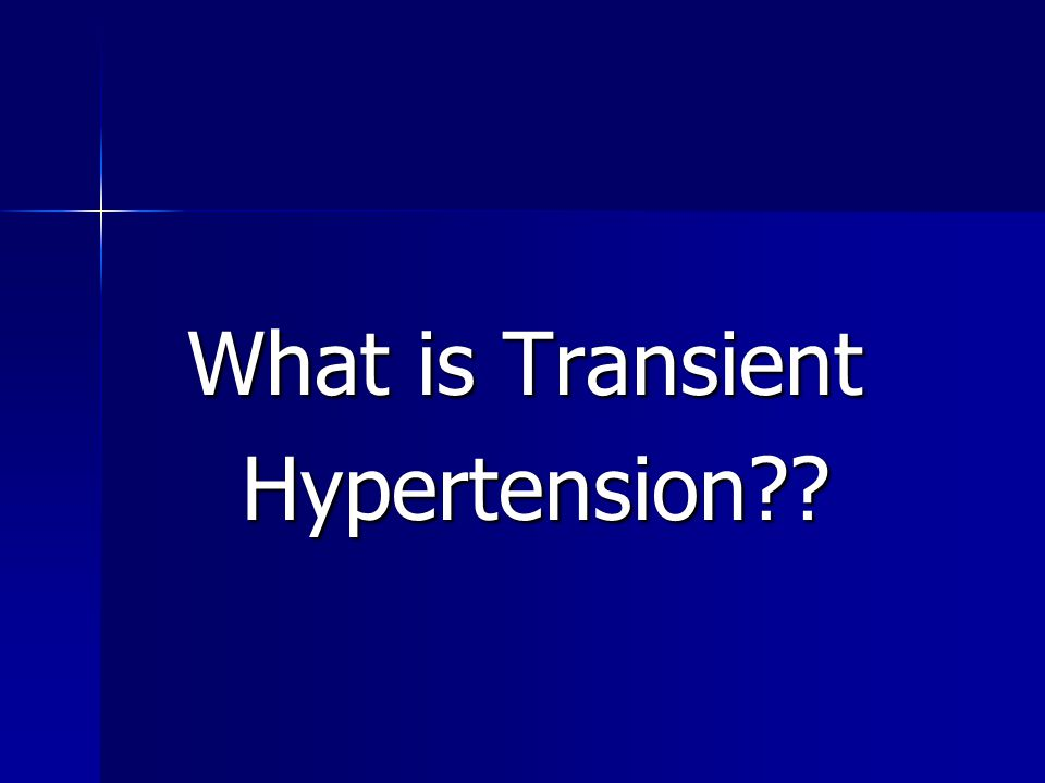 What is Transient What is Transient Hypertension?? Hypertension??