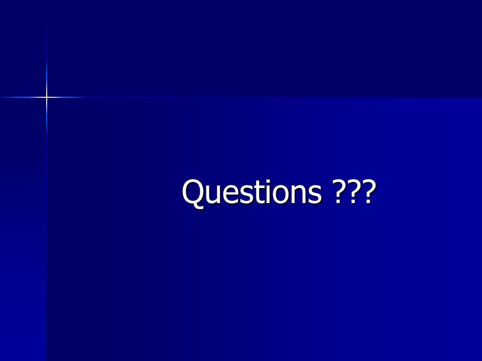 Questions ??? Questions ???