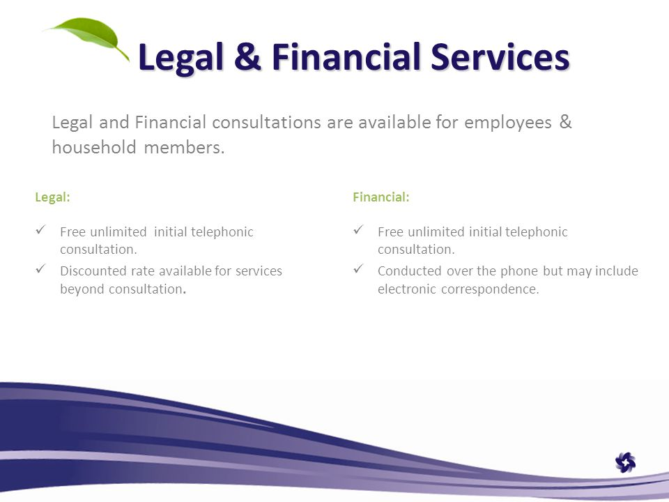 Legal & Financial Services Legal: Free unlimited initial telephonic consultation.
