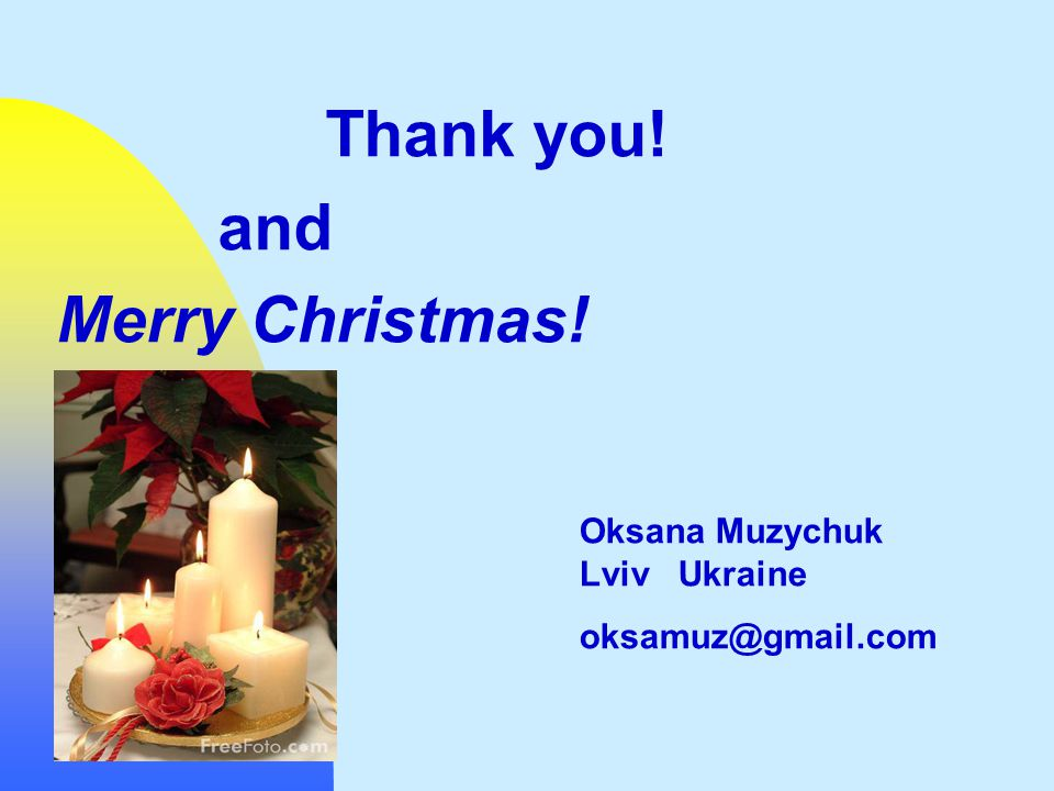 Thank you! and Merry Christmas! Oksana Muzychuk Lviv Ukraine oksamuz@gmail.com